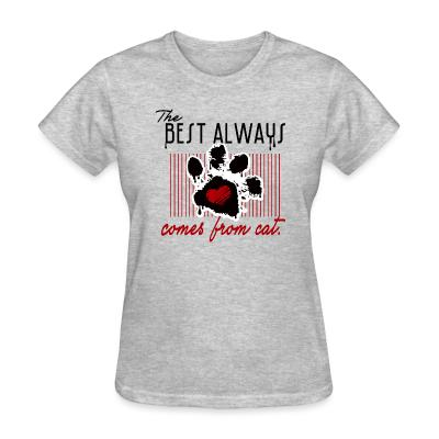 Women T-shirt The best always comes from cat