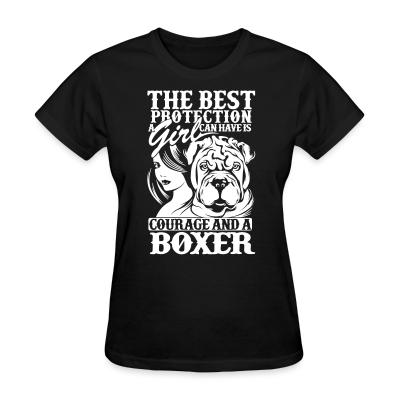 Women T-shirt The best protection a girl can have is courage and a pitbull