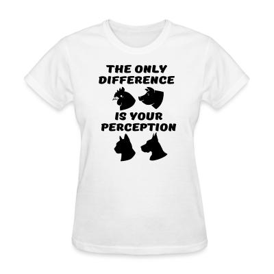 Women T-shirt The only difference is your perception