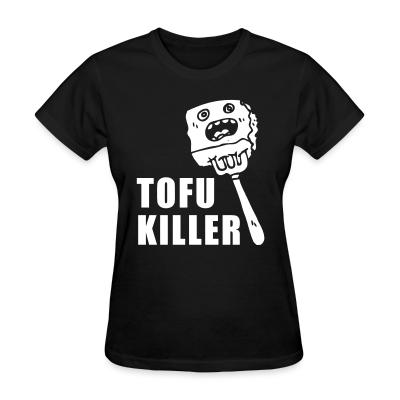 Women T-shirt Tofu killer