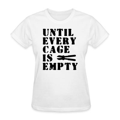 Women T-shirt Until every cage empty