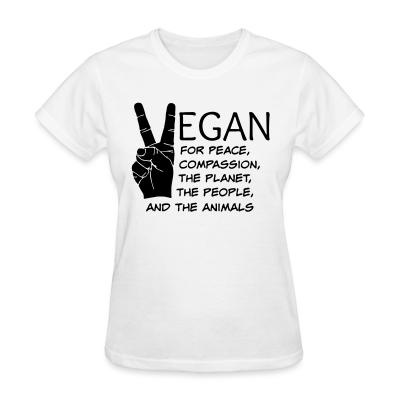 Women T-shirt Vegan for peace, compassion, the planet, the people, and the animals
