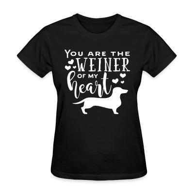 Women T-shirt You are the Weiner offrir my Heart