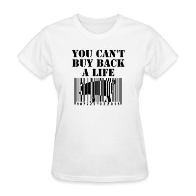 Women T-shirt You cant buy back a life