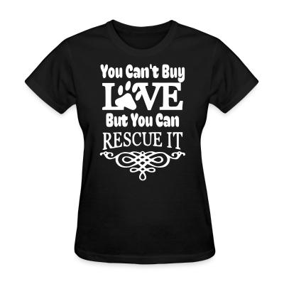 Women T-shirt you can't love but can rescue it