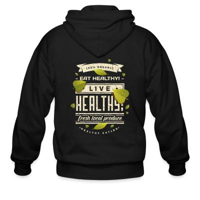 Zip hoodie 100% organic live healthy fresh local produce healty eating