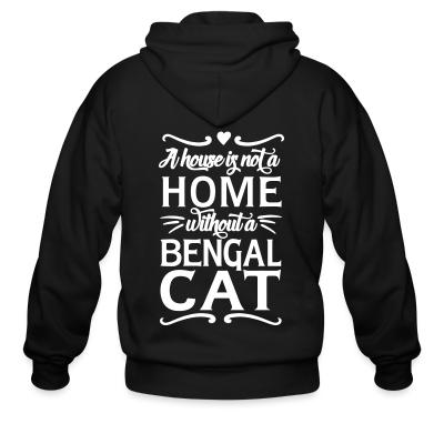 Zip hoodie A house is not a home without a bengal cat