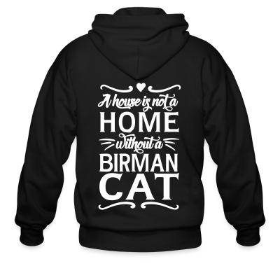 Zip hoodie A house is not a home without a birman cat
