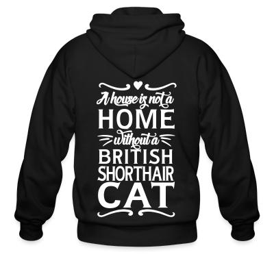 Zip hoodie A house is not a home without a british shorthair cat