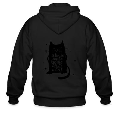 Zip hoodie A house is not a home without a cat