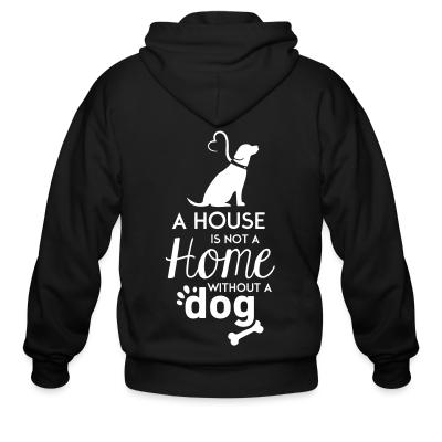 Zip hoodie A house is not a home without a dog