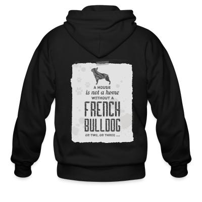 Zip hoodie a house is not a home without a french bulldog or two , or three...