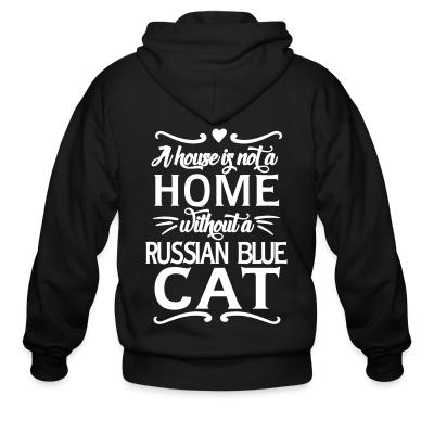 Zip hoodie A house is not a home without a russian blue cat