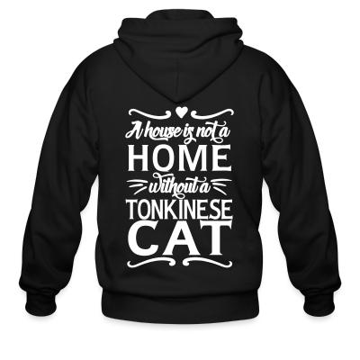 Zip hoodie A house is not a home without a tonkinese cat