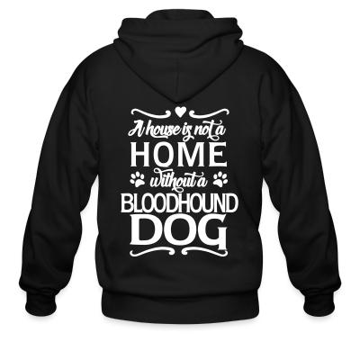 Zip hoodie A house is not a home without bloodhound dog
