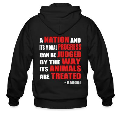 Zip hoodie A nation and its moral progress can be judged by the way its animals are treated (Gandhi )