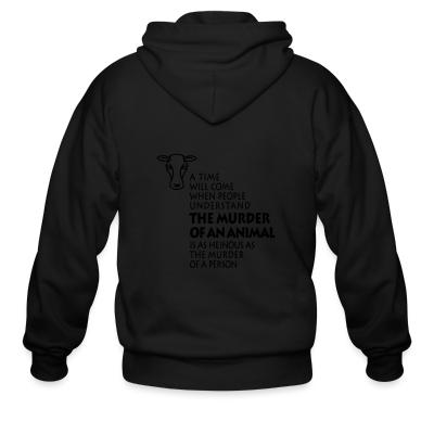 Zip hoodie A time will come when people understand the murder of an animal is as heinous as the murder of a person