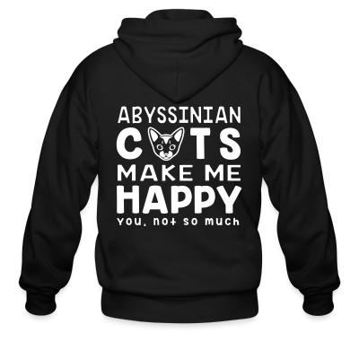 Zip hoodie Abyssinian cats make me happy. You, not so much.