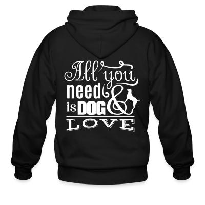 Zip hoodie All you need is dog love
