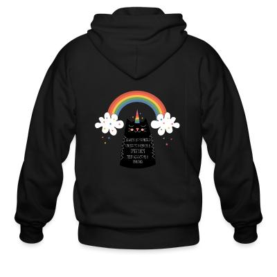 Zip hoodie Always be yourself  uneless you can be a unicorn then always be a unicorn
