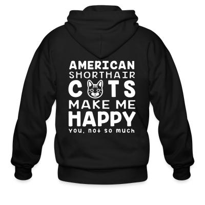 Zip hoodie American shorthair cats make me happy. You, not so much.