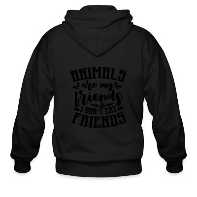 Zip hoodie Animals are my friends & I don't eat my friends