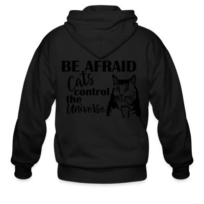 Zip hoodie Be afraid cats control the universe