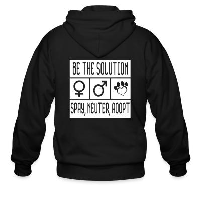 Zip hoodie Be the solution spay, neuter , adopt
