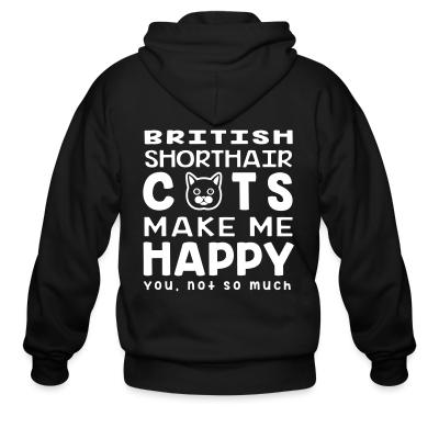 Zip hoodie British Shorthair cats make me happy. You, not so much.