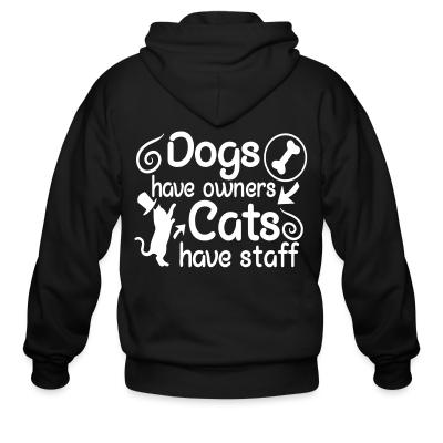 Zip hoodie Dogs have owners cats have staff
