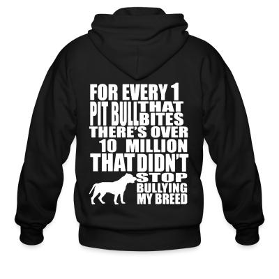 Zip hoodie for every 1 that pitbull bites there's over 10 million that didn't stop bullying my breed