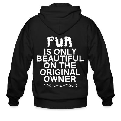 Zip hoodie Fur is only beautiful on the original owner