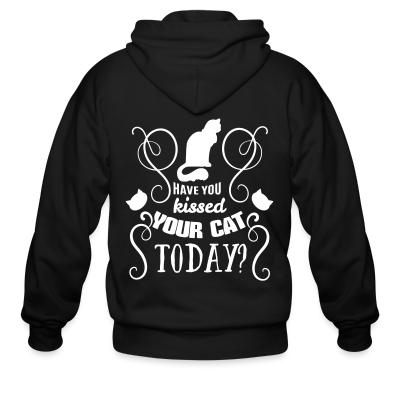Zip hoodie have you kissed your cat today ?