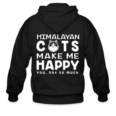 Zip hoodie Himalayan cats make me happy. You, not so much.