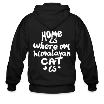 Zip hoodie Home is where my himalayan cat is
