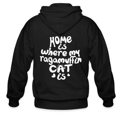 Zip hoodie Home is where my ragamuffin cat is