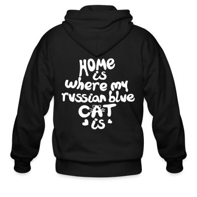 Zip hoodie Home is where my russian blue cat is