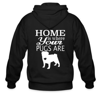 Zip hoodie home is where your pugs are