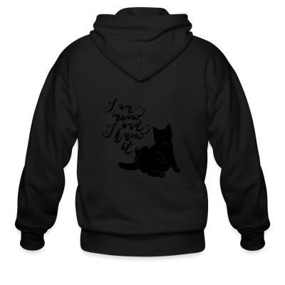 Zip hoodie I am meow and I know it