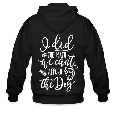 Zip hoodie I did the math we can't afford the dog