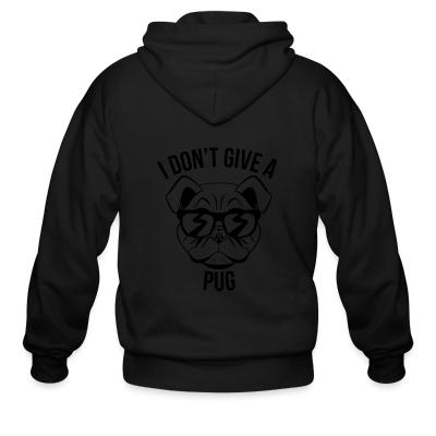 Zip hoodie I don't give a pug