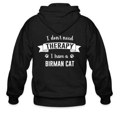 Zip hoodie I don't need therapy I have a birman cat