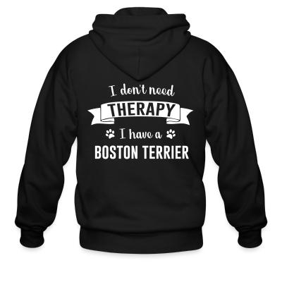 Zip hoodie I don't need Therapy I have a boston terrier
