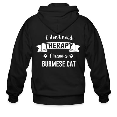 Zip hoodie I don't need therapy I have a burmese cat