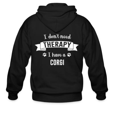 Zip hoodie I don't need Therapy I have a corgi