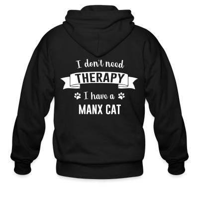 Zip hoodie I don't need therapy I have a manx cat