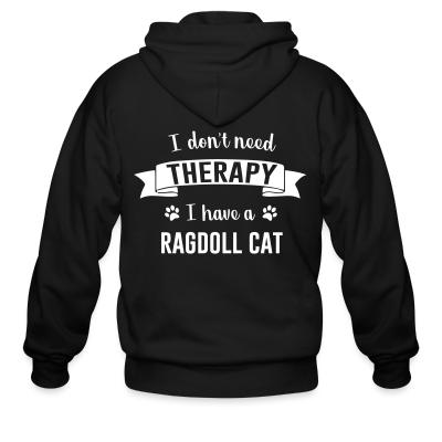 Zip hoodie I don't need therapy I have a ragdoll cat