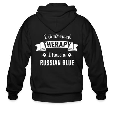 Zip hoodie I don't need therapy I have a russian blue.