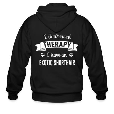 Zip hoodie I don't need therapy I have an exotic shorthair
