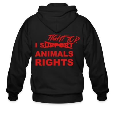 Zip hoodie I fight for animals rights